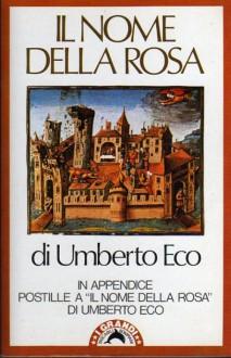 """Il nome della rosa. In appendice postille a """"il nome della rosa"""" di Umberto Eco - Umberto Eco"""