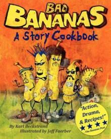 Bad Bananas: A Story Cookbook for Kids - Karl Beckstrand, Jeff Faerber