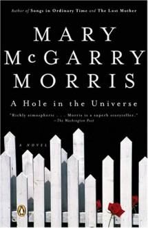 A Hole in the Universe - Mary McGarry Morris