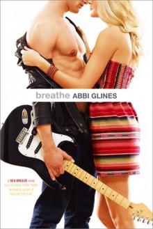 Breathe (Sea Breeze, #1) - Abbi Glines