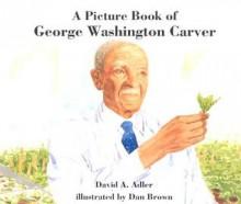 A Picture Book of George Washington Carver - Dan Brown,David A. Adler