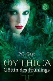Göttin des Frühlings (Mythica, #4) - P.C. Cast
