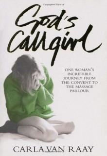 God's Callgirl - Carla van Raay