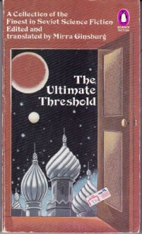 The Ultimate Threshold: A Collection of the Finest in Soviet Science Fiction - Mirra Ginsburg