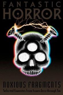 Noxious Fragments: A Fantastic Horror Anthology - Stefano Magliocco, Ben Thomas, Ron Wright, Matt Shaner, J.J. Burke, Anita Dalton, John Di Rosa, Richard Eline, Jack Faber, D. Alexander Ward, Jerome Brown