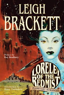 Lorelei of the Red Mist: Planetary Romances - Ray Bradbury, Leigh Brackett