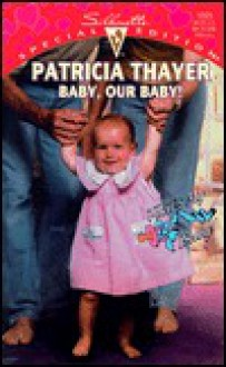 Baby Our Baby (That'S My Baby) - Patricia Thayer