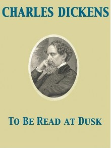 To Be Read at Dusk - Charles Dickens