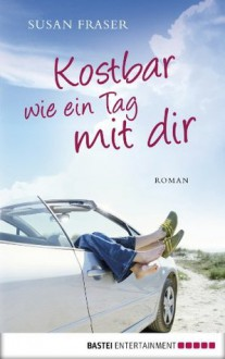 Kostbar wie ein Tag mit dir: Roman (German Edition) - Susan Fraser, Sabine Schulte
