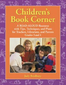 Children's Book Corner: A Read-Aloud Resource with Tips, Techniques, and Plans for Teachers, Librarians, and Parents: Grades 3 and 4 - Judy Bradbury, Gene Bradbury