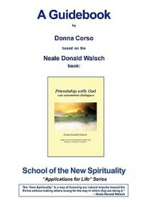 Friendship with God - A Guidebook - Donna Corso, Neale Donald Walsch, Helene Camp
