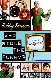 Who Stole the Funny?: A Novel of Hollywood - Robby Benson