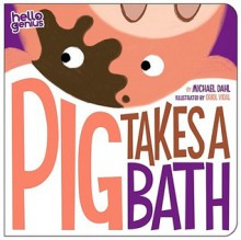 Pig Takes a Bath - Michael Dahl, Oriol Vidal