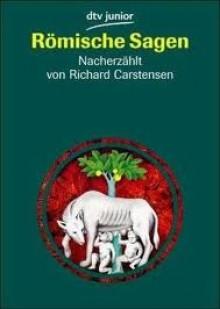 Römische Sagen - Richard Carstensen