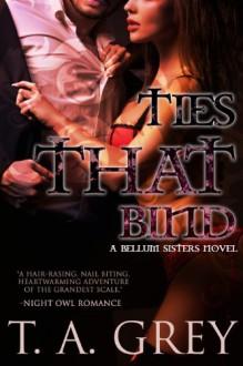 Ties That Bind - T.A. Grey