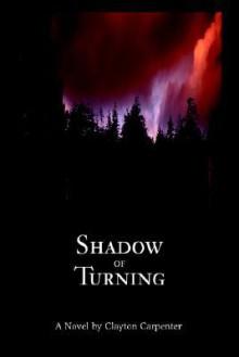 Shadow of Turning - Clayton Carpenter