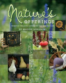Nature's Offerings: Primitive Projects Inspired by the Four Seasons - Maggie Bonanomi