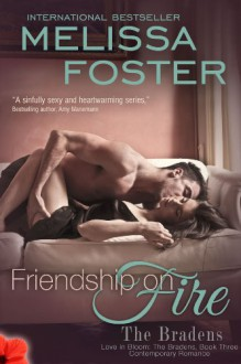 Friendship on Fire (Love in Bloom: The Bradens, Book 3) Contemporary Romance - Melissa Foster