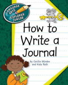 How to Write a Journal - Cecilia Minden, Kate Roth