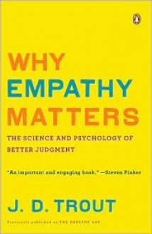 Why Empathy Matters: The Science and Psychology of Better Judgment - J. D. Trout