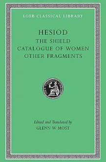Hesiod II: The Shield. Catalogue of Women. Other Fragments. (Loeb Classical Library, #503) - Hesiod, Glenn W. Most
