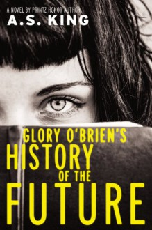 Glory O'Brien's History of the Future - A. S. King