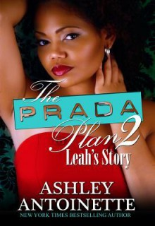 The Prada Plan 2: Leah's Story - Ashley Antoinette