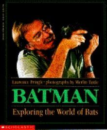 Batman: Exploring the World of Bats - Laurence Pringle