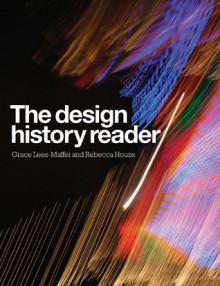The Design History Reader - Grace Lees-Maffei, Rebecca Houze