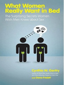 What Women Really Want in Bed - Cynthia W. Gentry, Dana Fredsti