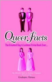 Queer Facts: The Greatest Gay And Lesbian Trivia Book Ever - Michelle Baker, Graham Norton