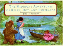The Midnight Adventures of Kelly, Dot, & Esmeralda - John S. Goodall