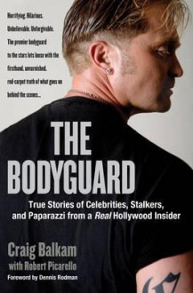 Uc the Bodyguard: True Stories of Celebrities, Stalkers, and Paparazzi from a Real Hollywood Insider - Robert Picarello