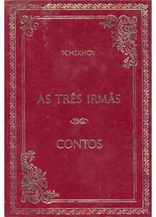 As Três Irmãs - Contos - Anton Chekhov, Boris Schnaiderman, Maria Jacintha