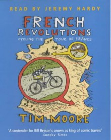 French Revolutions: Cycling the Tour de France (Audio) - Tim Moore