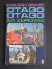 """""""Otago"""", """"Otago"""", na zdrowie! - Iwona Maria Pieńkawa"""