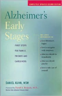 Alzheimer's Early Stages: First Steps for Family, Friends and Caregivers - Daniel Kuhn, David A. Bennett