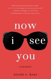 Now I See You: A Memoir - Nicole C. Kear