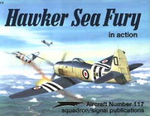 Hawker Sea Fury in Action - Aircraft No. 117 - Ron Mackay, Don Greer, Perry Manley