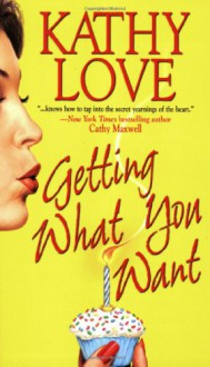 Getting What You Want - Kathy Love