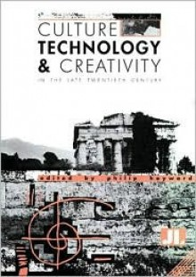 Culture, Technology & Creativity In The Late Twentieth Century - Philip Hayward
