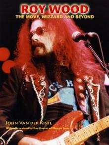 Roy Wood: The Move, Wizzard and beyond - John Van der Kiste