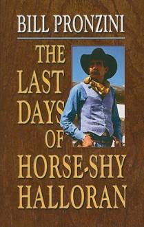 The Last Days of Horse-Shy Halloran - Bill Pronzini
