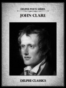 Delphi Complete Works of John Clare (Illustrated) (Delphi Poets Series) - John Clare