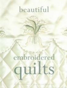 Beautiful Embroidered Quilts - Sue Gardner