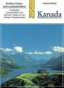 Kanada : grossartige Landschaften und lebhafte Städte in den Weiten Nordamerikas - Fredrik DeWiel, Fredrik De Wiel