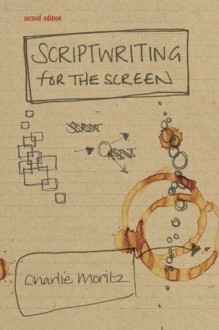 Scriptwriting for the Screen (Media Skills) - Charlie Moritz