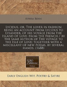 Lycidus, Or, the Lover in Fashion Being an Account from Lycidus to Lysander, of His Voyage from the Island of Love: From the French / By the Same Auth - Aphra Behn