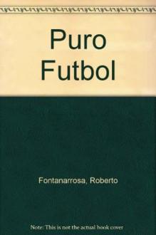 Puro fútbol - Roberto Fontanarrosa