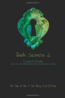Dark Secrets 2: No Time to Die; The Deep End of Fear - Elizabeth Chandler